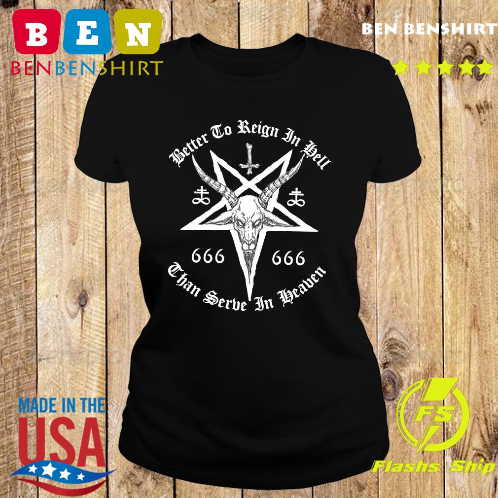 Dead Better To Reign In Hell Than To Serve In Heaven Shirt Ladies tee