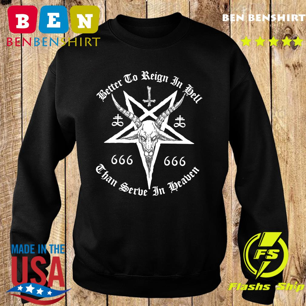 Dead Better To Reign In Hell Than To Serve In Heaven Shirt Sweater