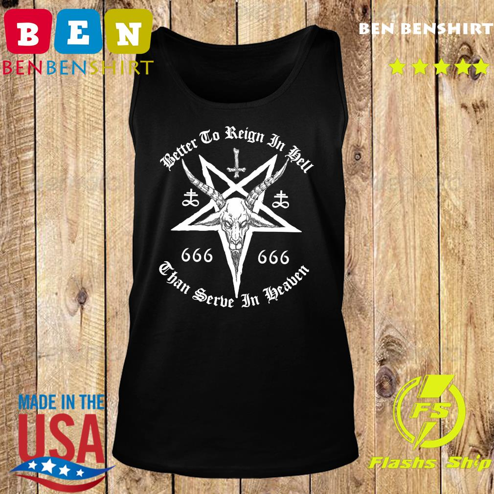 Dead Better To Reign In Hell Than To Serve In Heaven Shirt Tank top