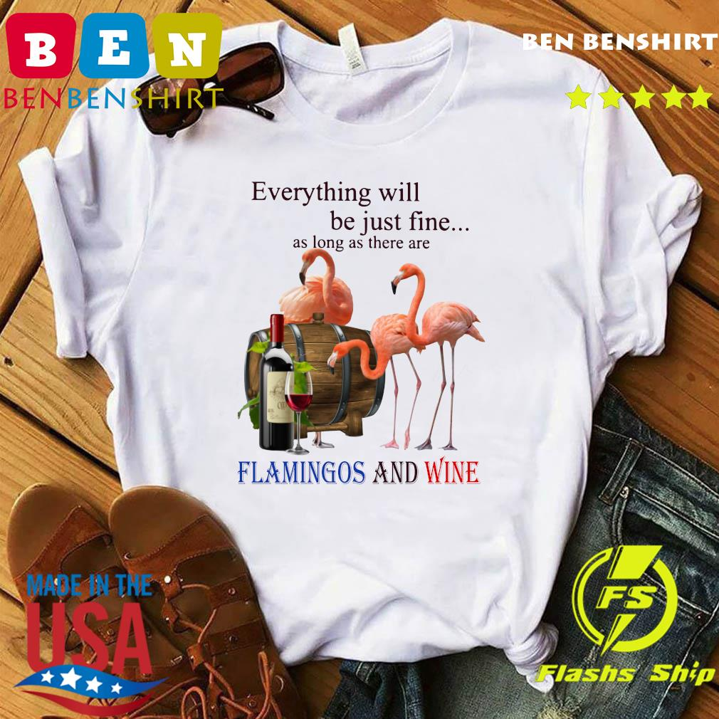 Official Everything Will Be Just Fine As Long As There Are Flamingos And Wine Shirt