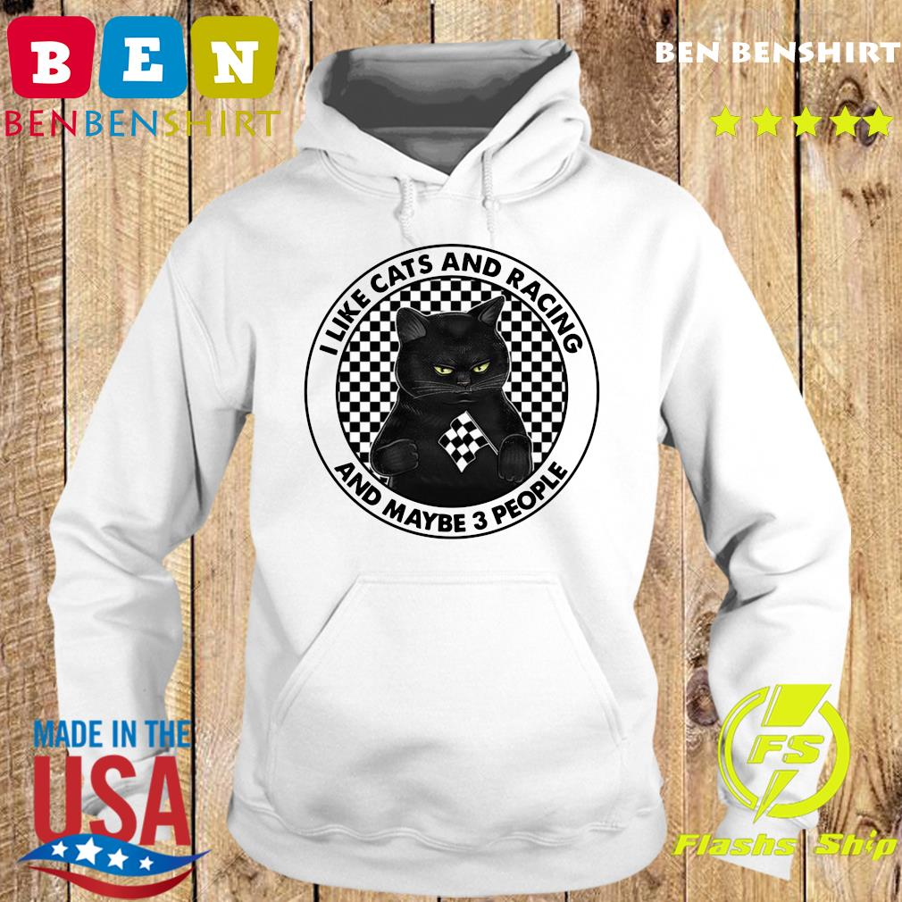 Official I Like Black Cats And Racing And Maybe 3 People Shirt Hoodie