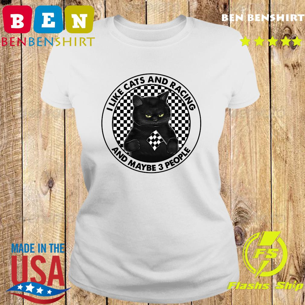 Official I Like Black Cats And Racing And Maybe 3 People Shirt Ladies tee
