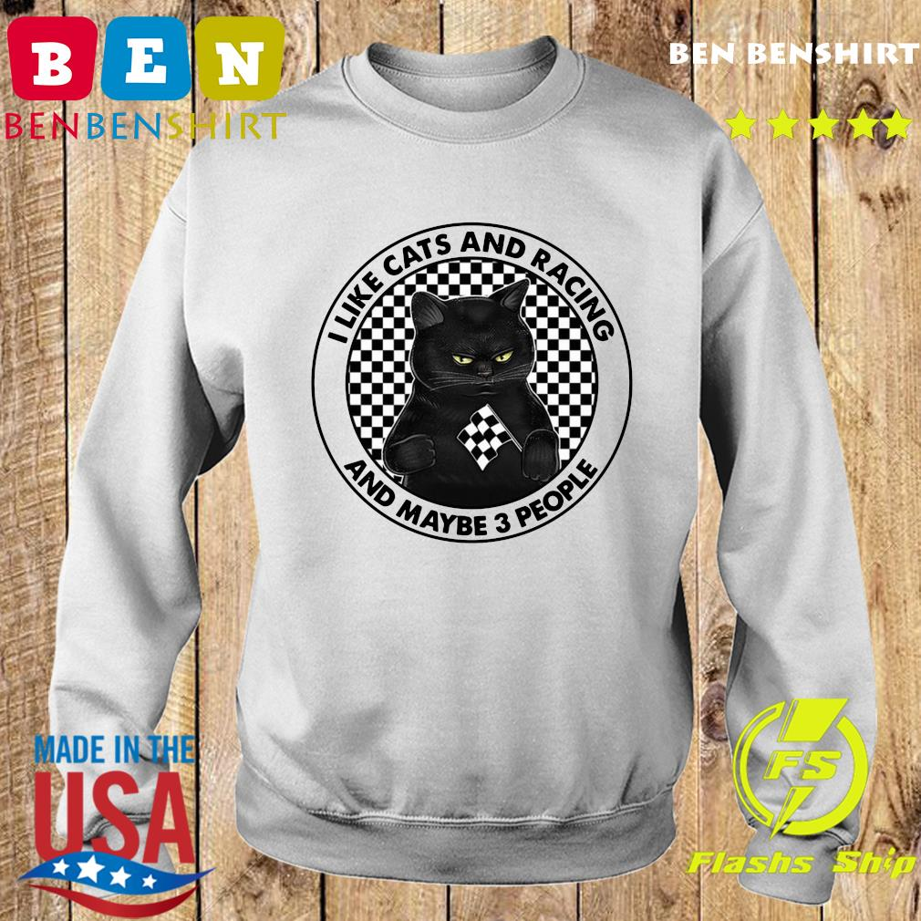 Official I Like Black Cats And Racing And Maybe 3 People Shirt Sweater