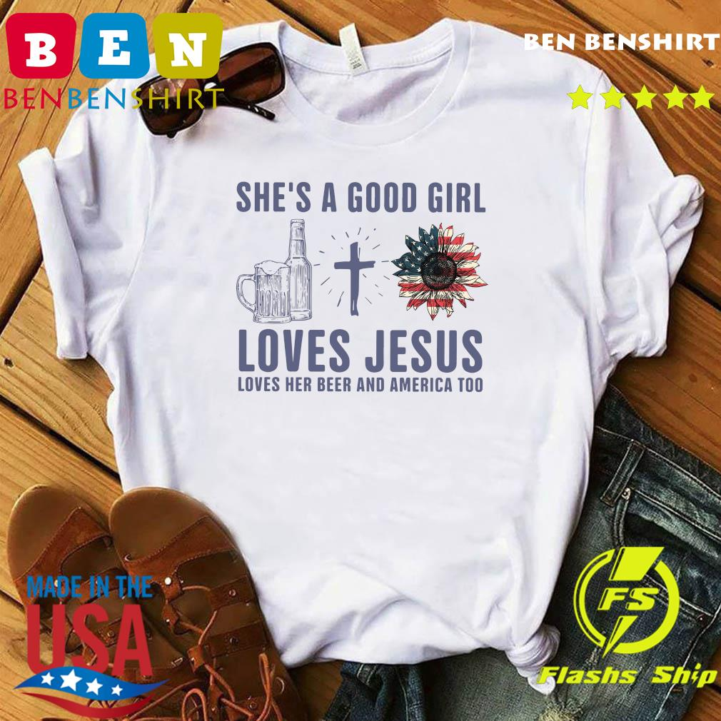 Official She Is Good Girl Loves Jesus Loves Her Beer And America Too Shirt