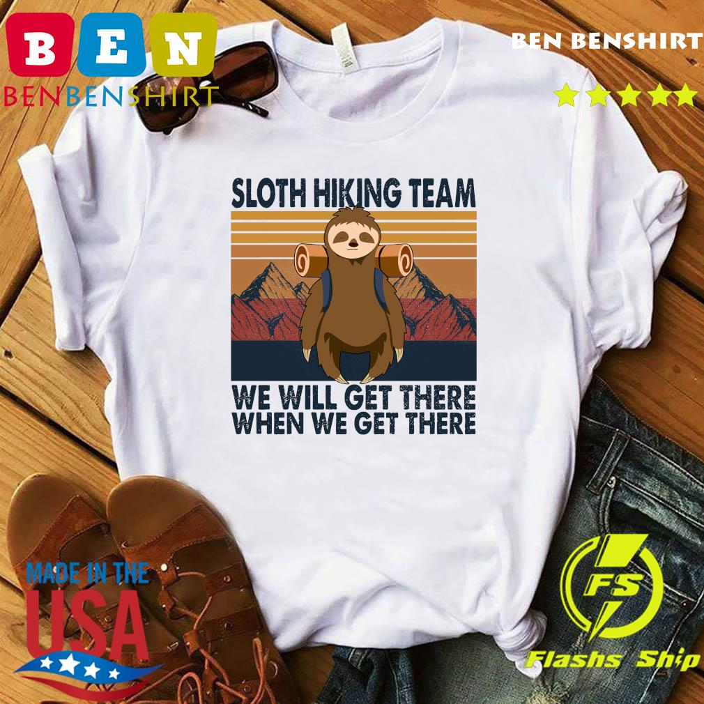 Official Sloth Hiking Team We Will Get There When We Get There Vintage Shirt