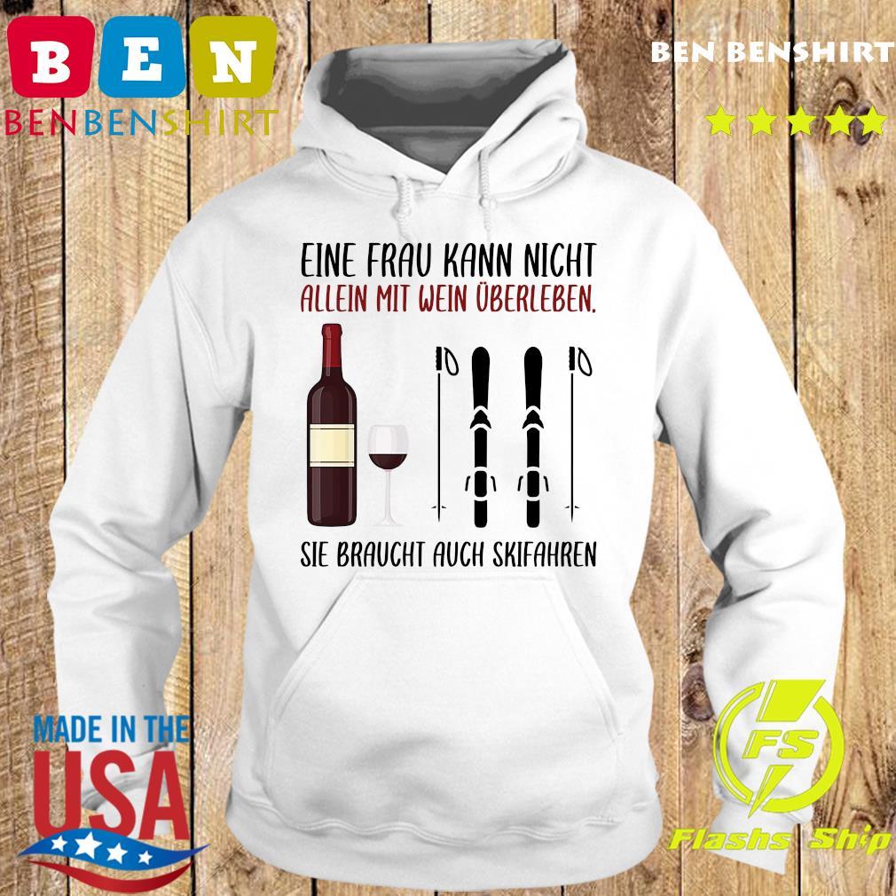 Wine Eine Frau Kann Nicht Allein Wein Überleben Sie Braucht Auch Skifahren Shirt Hoodie