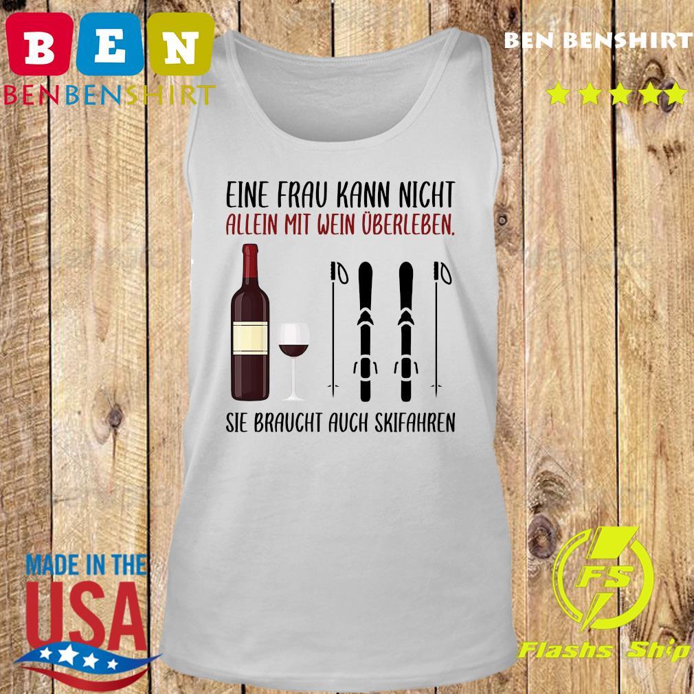 Wine Eine Frau Kann Nicht Allein Wein Überleben Sie Braucht Auch Skifahren Shirt Tank top