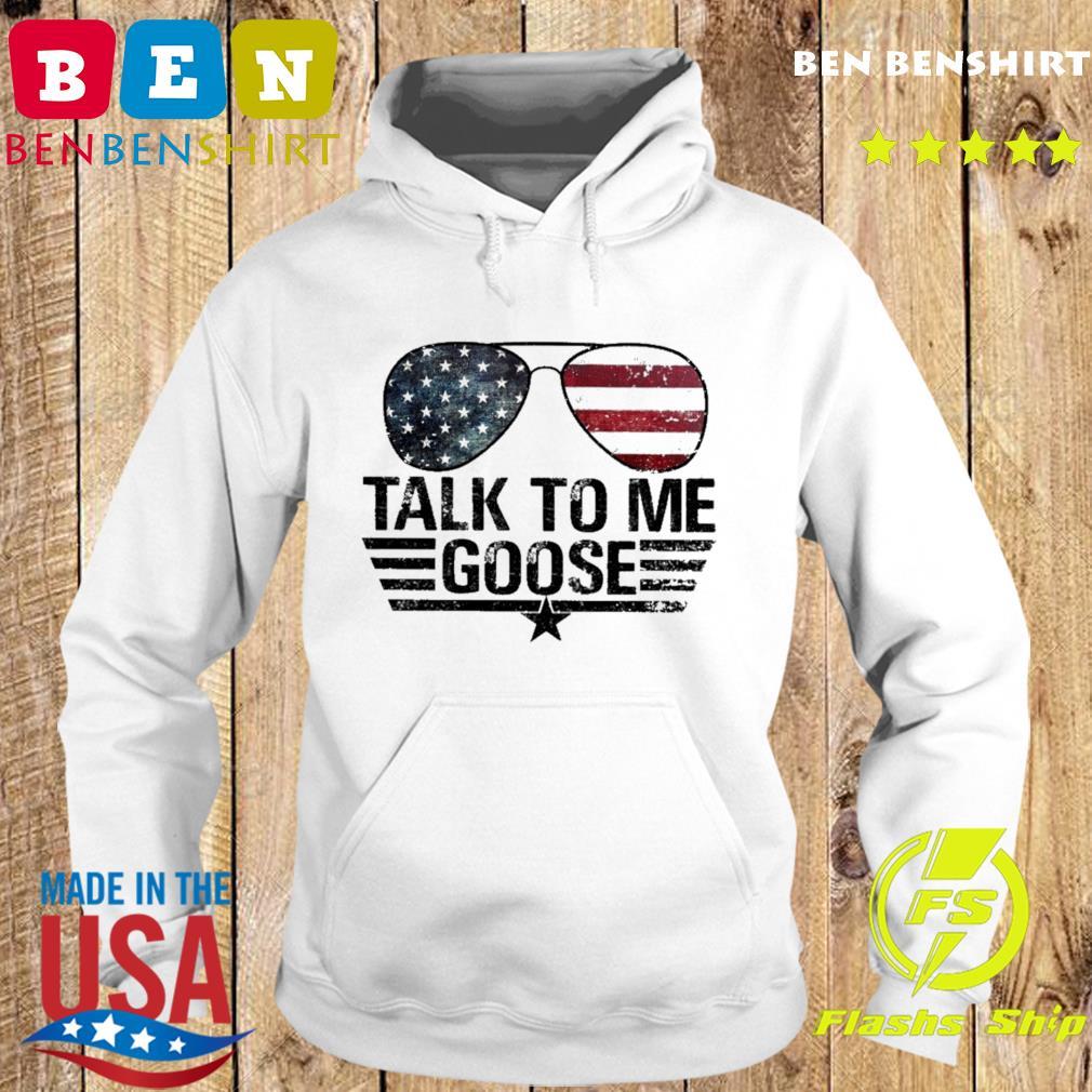 Official Top Gun Sunglasses American Flag Talk To Me Goose Shirt Hoodie