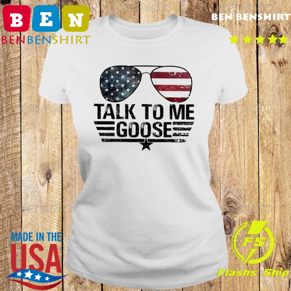 Official Top Gun Sunglasses American Flag Talk To Me Goose Shirt Ladies tee