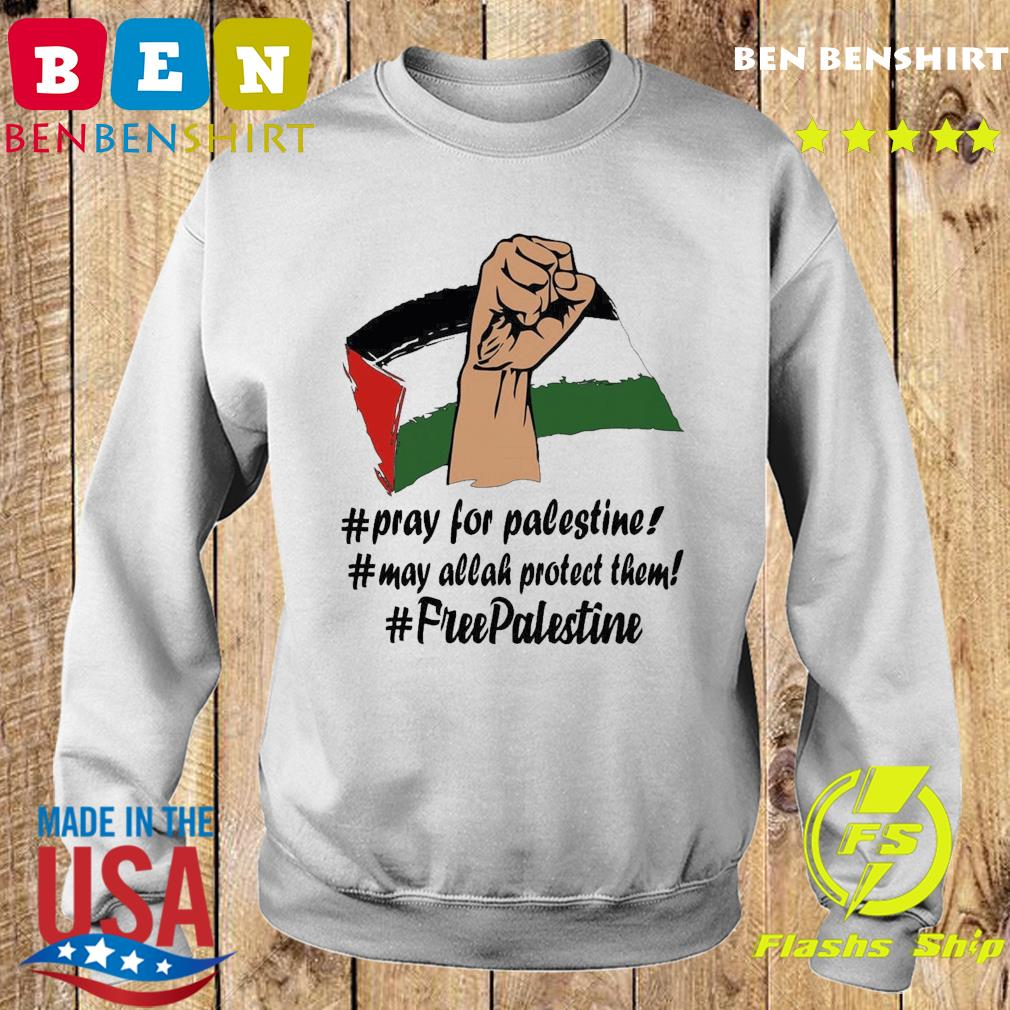 Pray For Palestine, May Allah Protect Them, Free Palestine 2021 Shirt Sweater