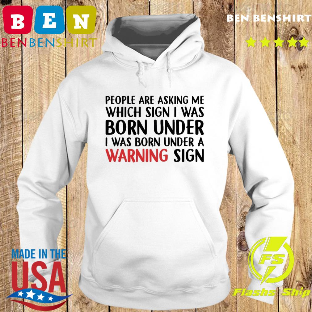 People Are Asking Me Which Sign I Was Born Under Shirt Hoodie