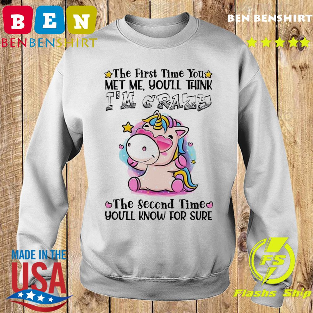 The First Time You Met Me You Think I'm Crazy T-Shirt Sweater