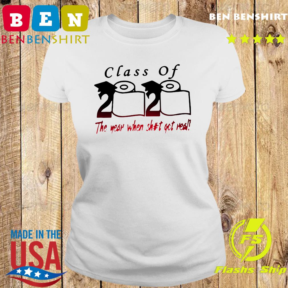Class of 2020 The year when shit got real Quarantine Toilet Paper For T-Shirt Ladies tee