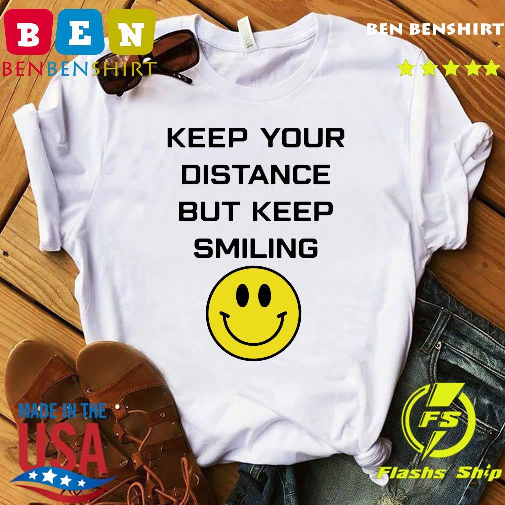 Keep Your Distance But Keep Smiling Shirt