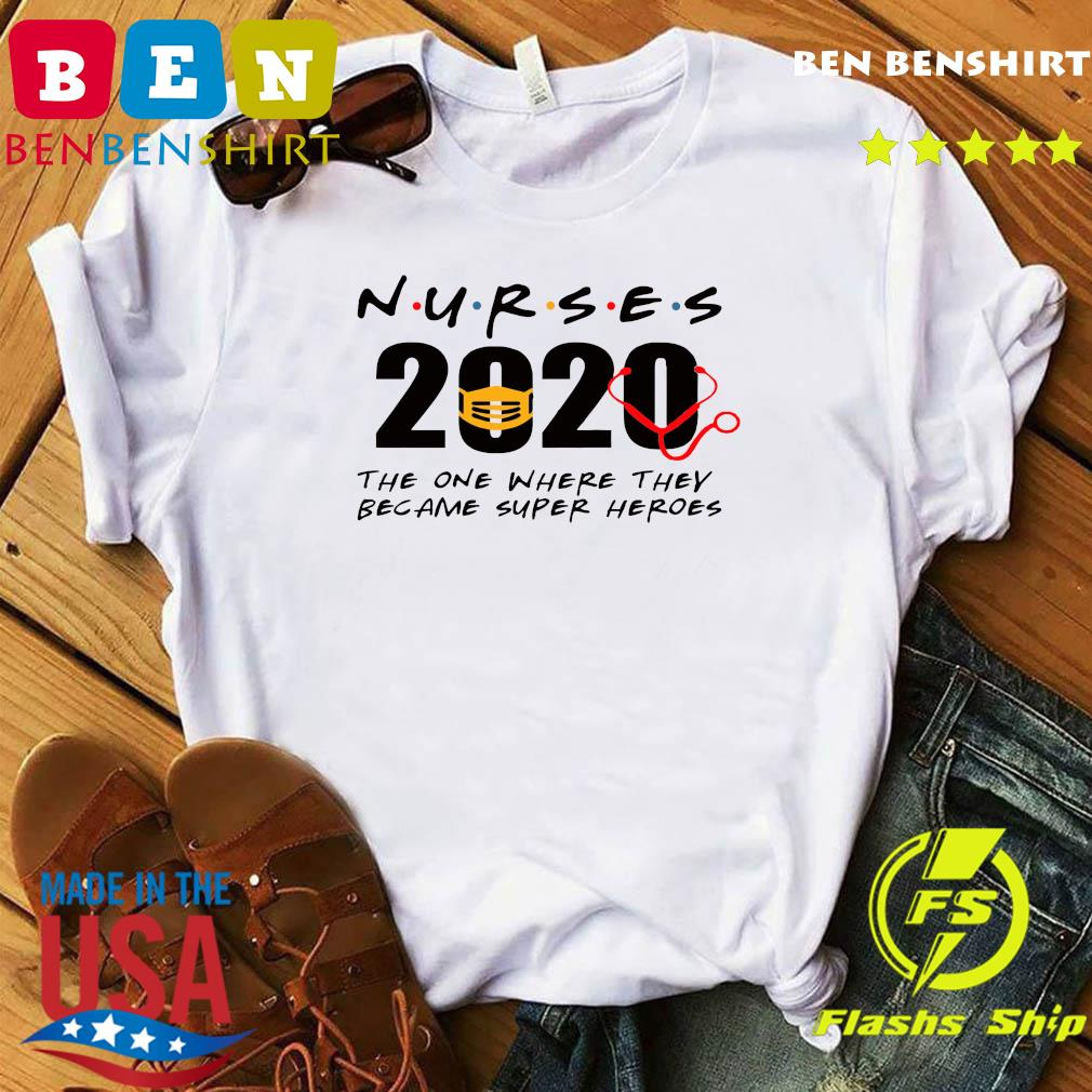 Nurses 2020 the one where they became super heroes shirt