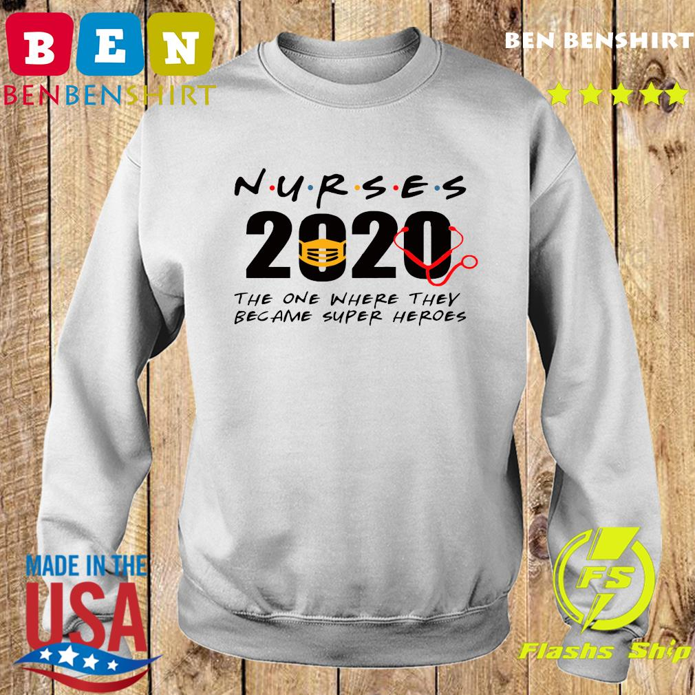 Nurses 2020 the one where they became super heroes s Sweater