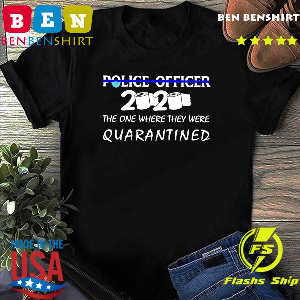 Police officer the one where they were quarantined shirt