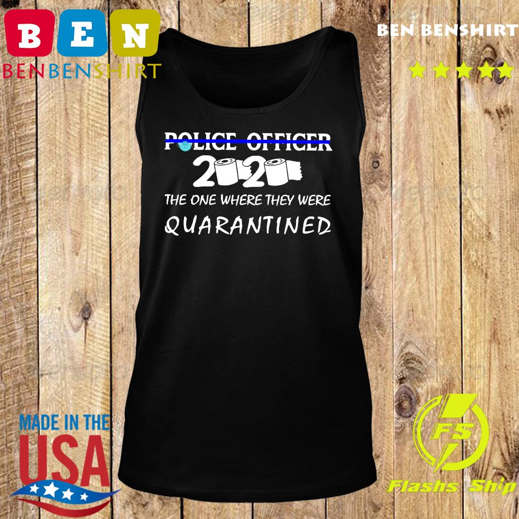 Police officer the one where they were quarantined s Tank top