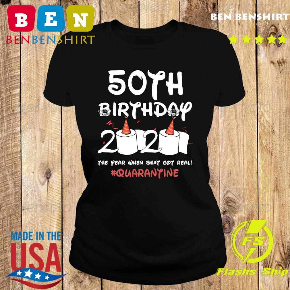50th Birthday 2020 The Year When Shit Got Real Quarantine Shirt Ladies tee
