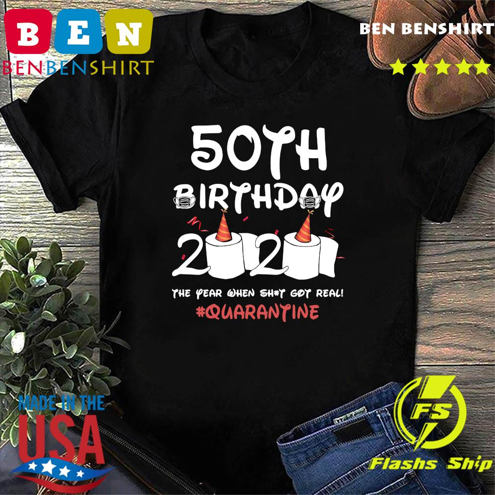 50th Birthday 2020 The Year When Shit Got Real Quarantine Shirt