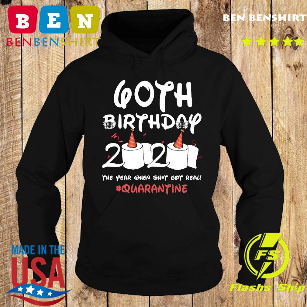 60th Birthday 2020 The Year When Shit Got Real Quarantine Shirt Hoodie