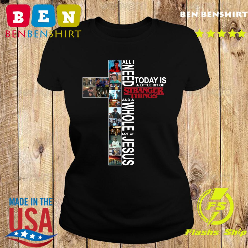 All Need Today Is A Little Bit Of Stranger Things And Whole Lot Of Jesus Shirt Ladies tee