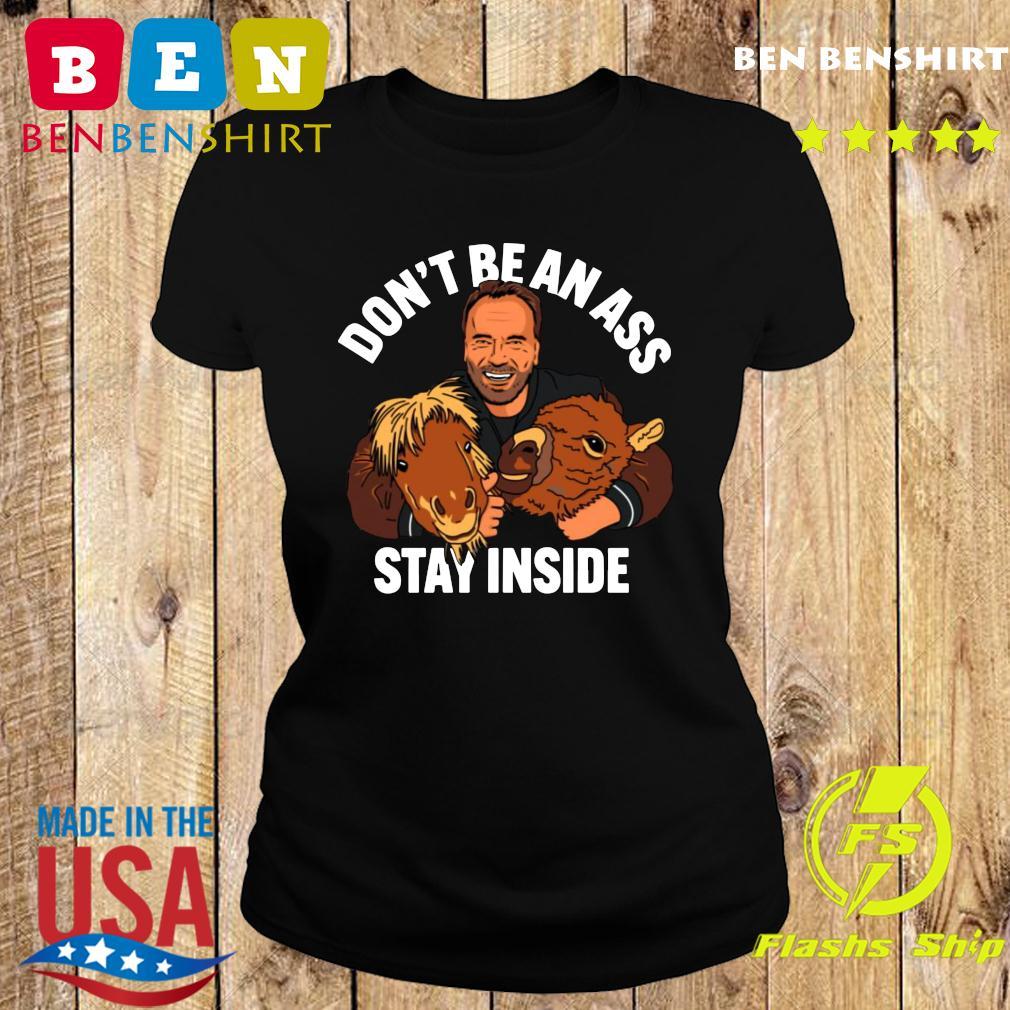 Arnold Schwarzenegger Don_t be an ass stay inside s Ladies tee