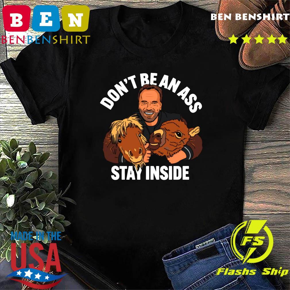 Arnold Schwarzenegger Don_t be an ass stay inside shirt