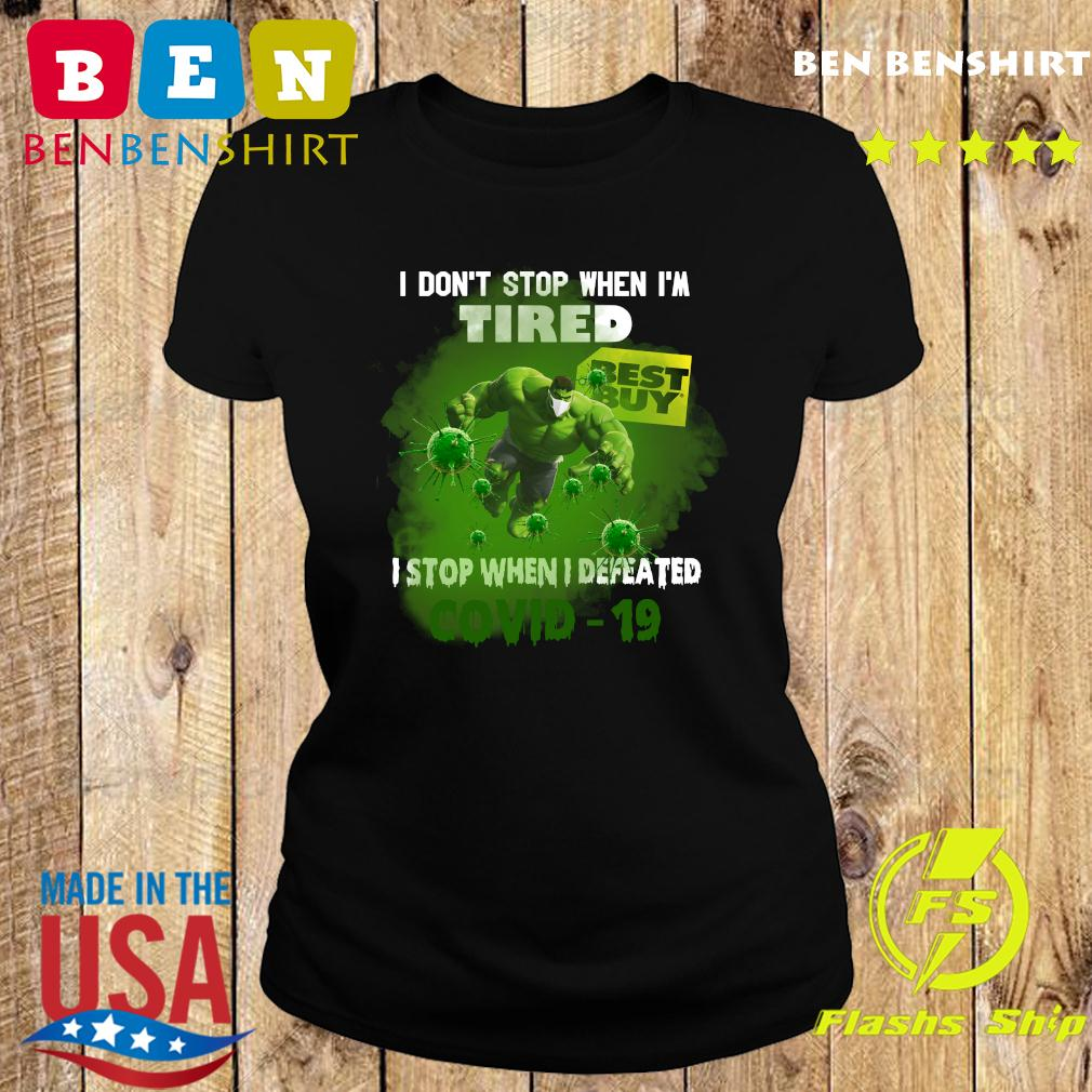 Hulk Best Buy I don_t stop when I_m tired I stop when I defeated covid19 s Ladies tee