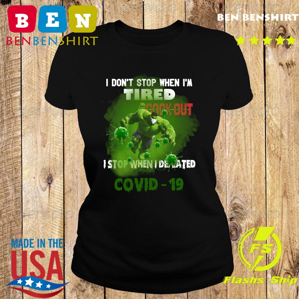 Hulk Cook Out I do_t stop when I_m tired I stop when I defeated covid19 s Ladies tee