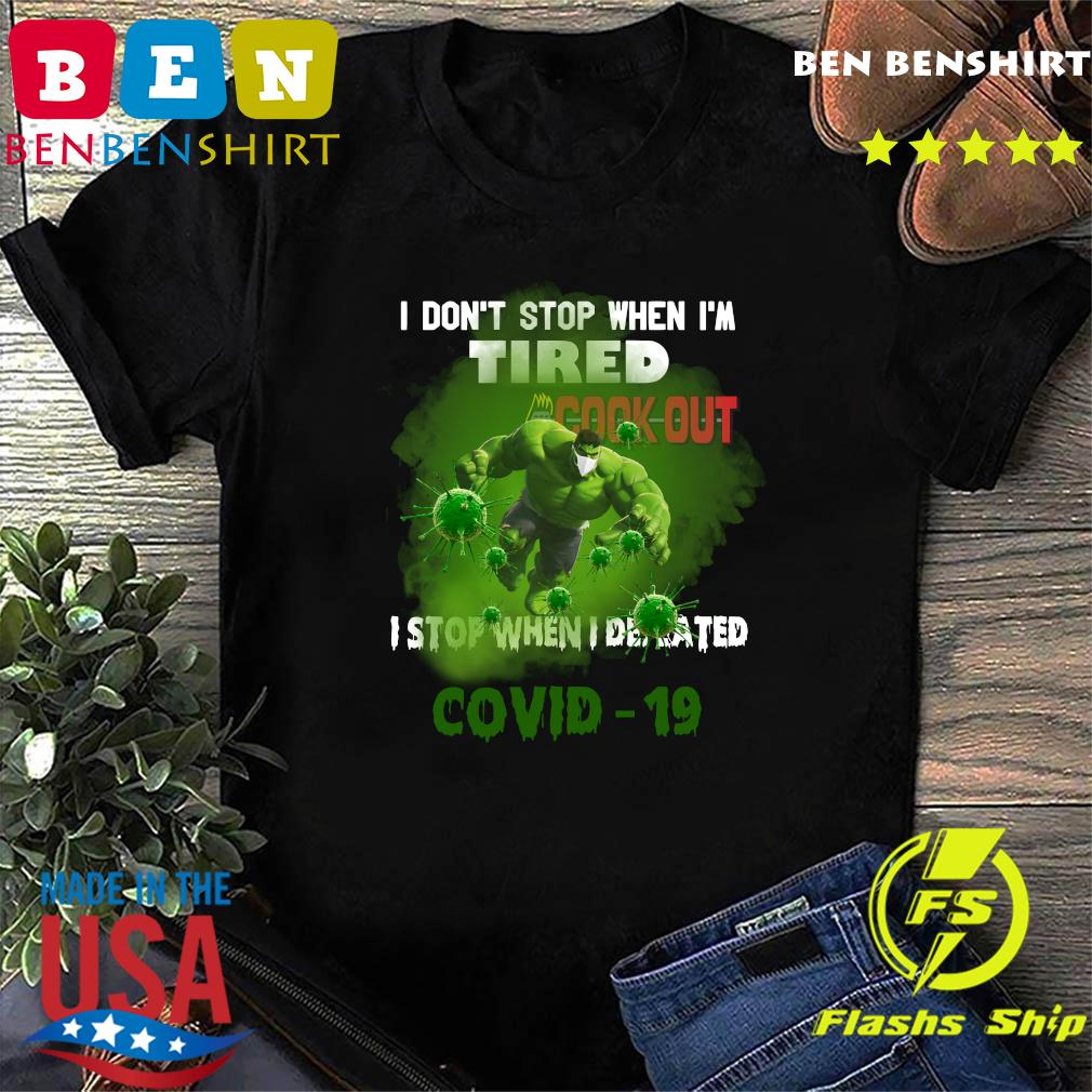 Hulk Cook Out I do_t stop when I_m tired I stop when I defeated covid19 shirt