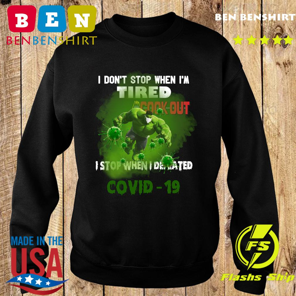 Hulk Cook Out I do_t stop when I_m tired I stop when I defeated covid19 s Sweater
