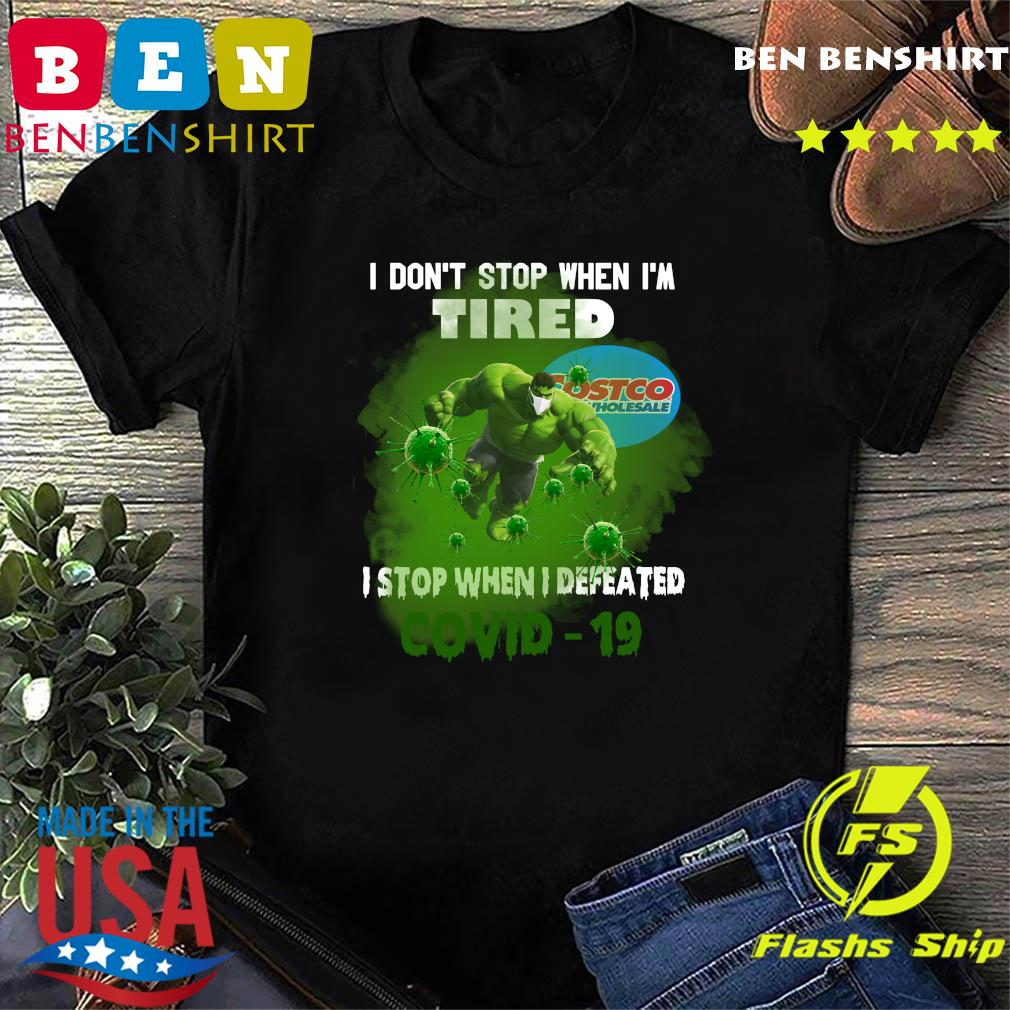 Hulk Costco Wholesale I don_t stop when I_m tired I stop when I defeated covid19 shirt