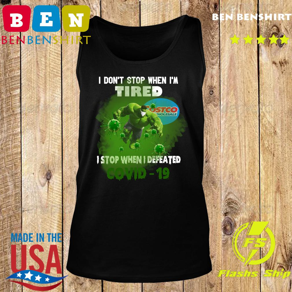 Hulk Costco Wholesale I don_t stop when I_m tired I stop when I defeated covid19 s Tank top