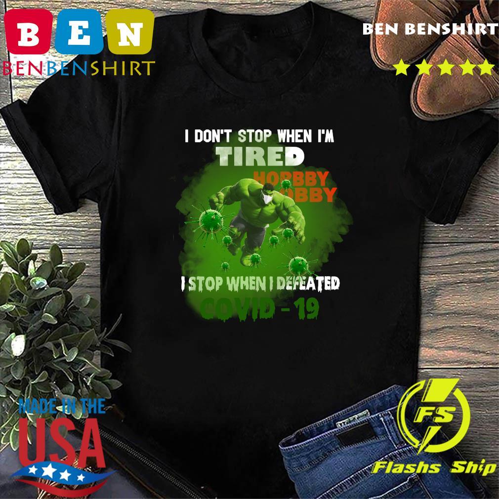 Hulk Hobby Lobby I don_t stop when I_m tired I stop when I defeated covid19 shirt