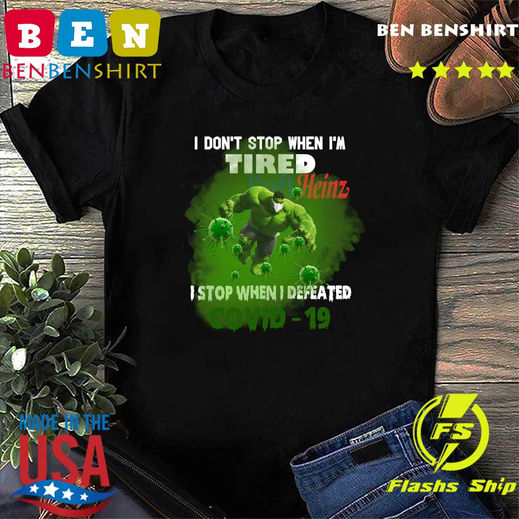 Hulk Kraft Heinz I don_t stop when I_m tired I stop when I defeated covid19 shirt