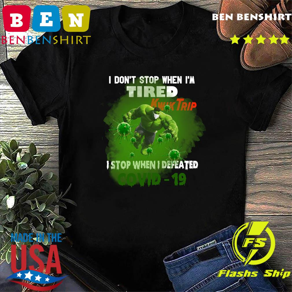 Hulk Kwik Trip don_t stop when I_m tired I stop when I defeated covid19 shirt