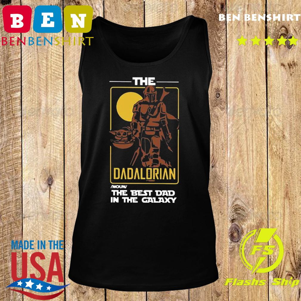 The Dadalorian The Best Dad In The Galaxy Shirt Tank top