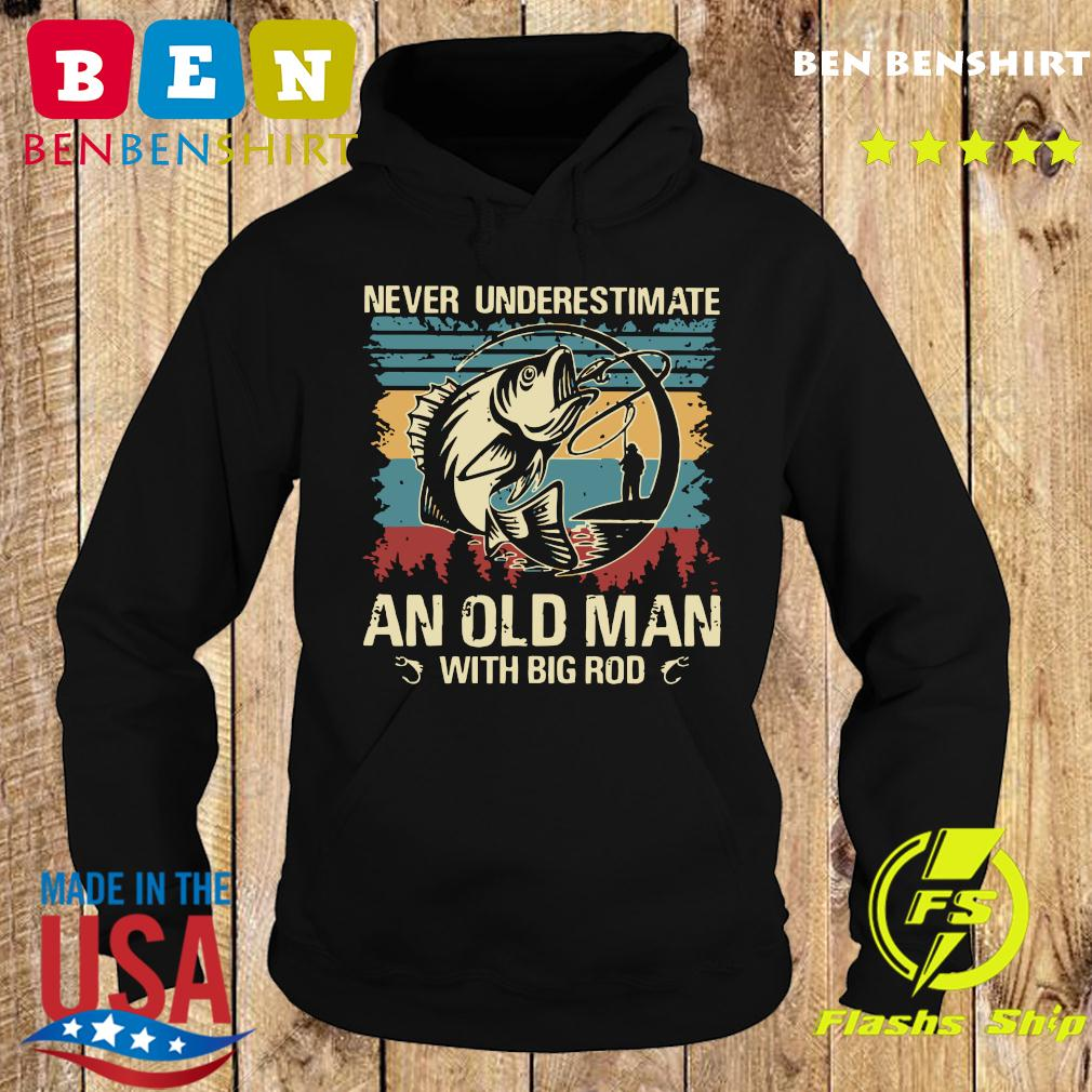 Fishing Never Underestimate An Old Man With Big Rod Vintage Shirt Hoodie