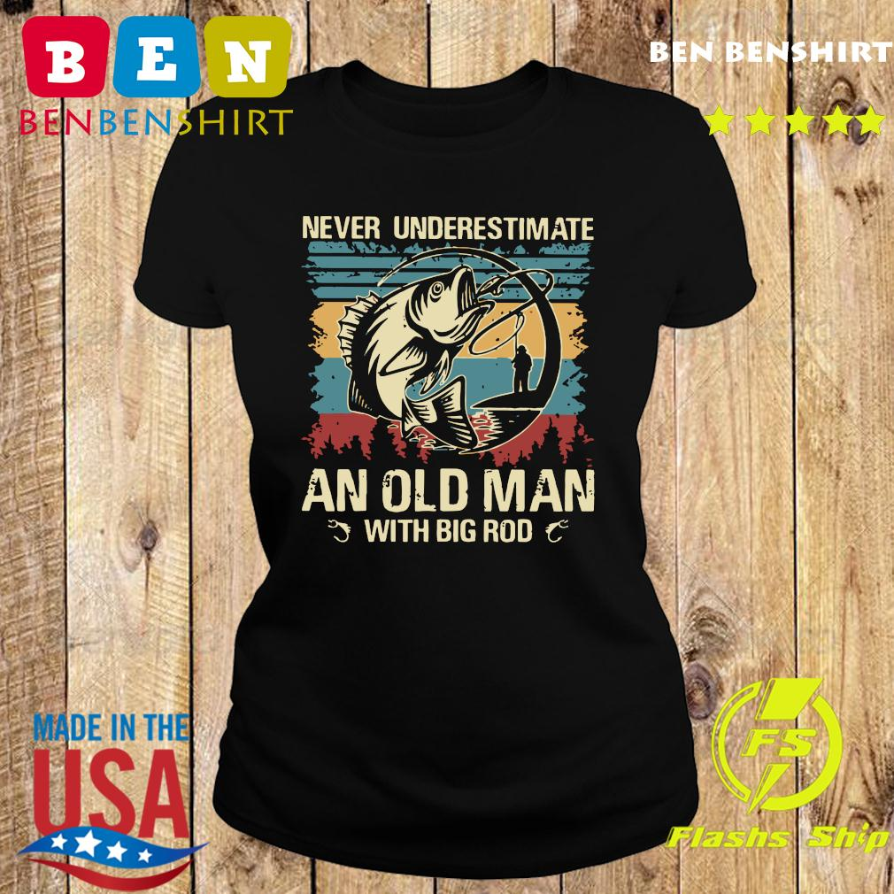 Fishing Never Underestimate An Old Man With Big Rod Vintage Shirt Ladies tee
