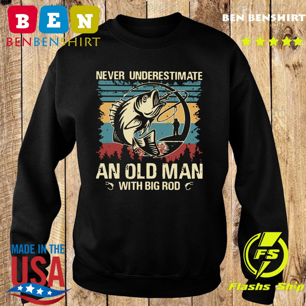 Fishing Never Underestimate An Old Man With Big Rod Vintage Shirt Sweater