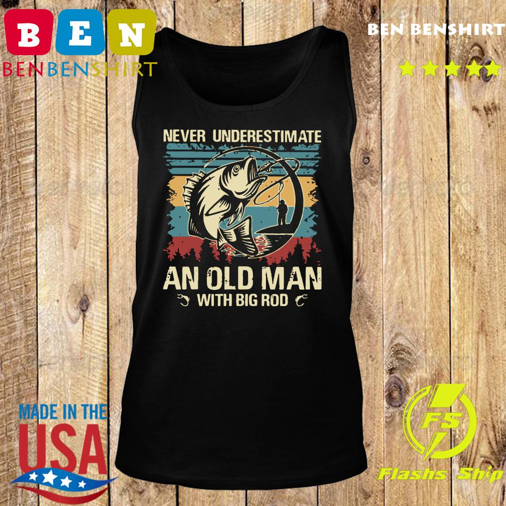 Fishing Never Underestimate An Old Man With Big Rod Vintage Shirt Tank top