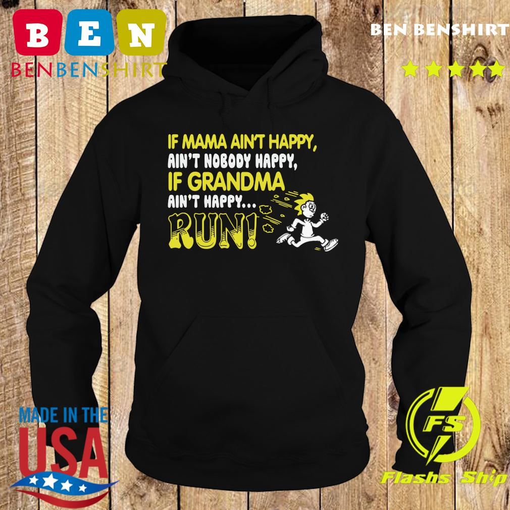 If Mama Ain't Happy Ain't Nobody Happy If Grandma Ain't Happy Run Shirt Hoodie