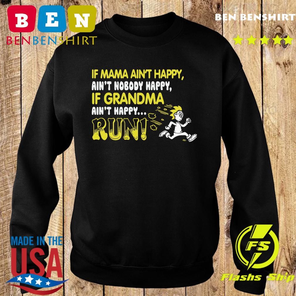 If Mama Ain't Happy Ain't Nobody Happy If Grandma Ain't Happy Run Shirt Sweater