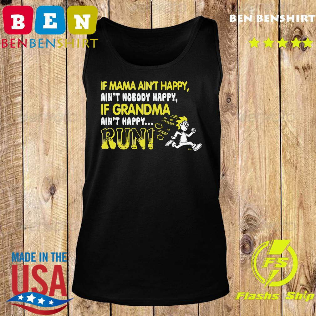 If Mama Ain't Happy Ain't Nobody Happy If Grandma Ain't Happy Run Shirt Tank top