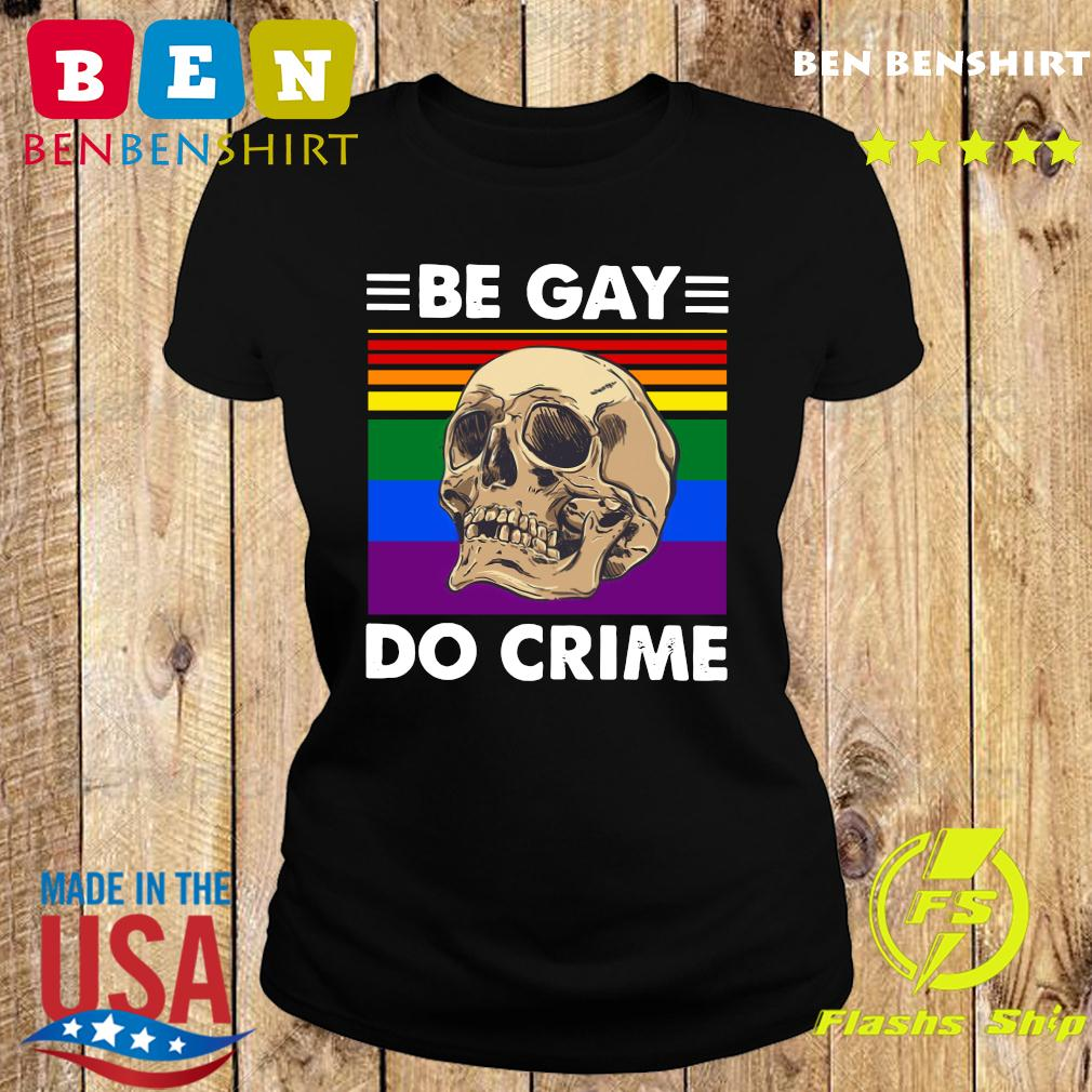 LGBT Skull Be Gay Do Crime Vintage Shirt Ladies tee