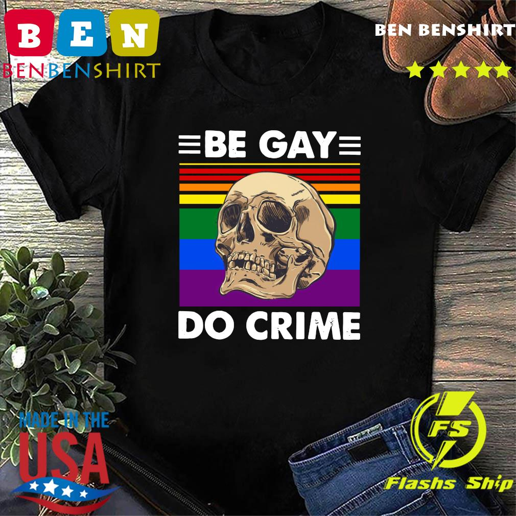 LGBT Skull Be Gay Do Crime Vintage Shirt