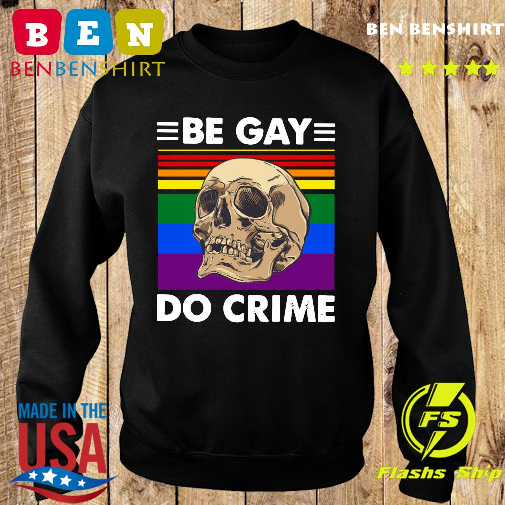 LGBT Skull Be Gay Do Crime Vintage Shirt Sweater