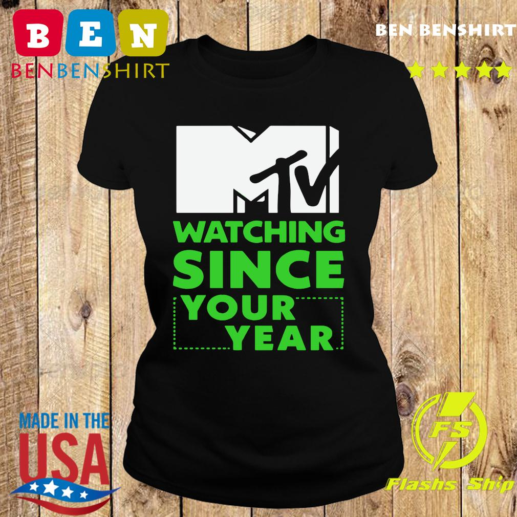 Mtv Personalized Watching Since Your Year Shirt Ladies tee