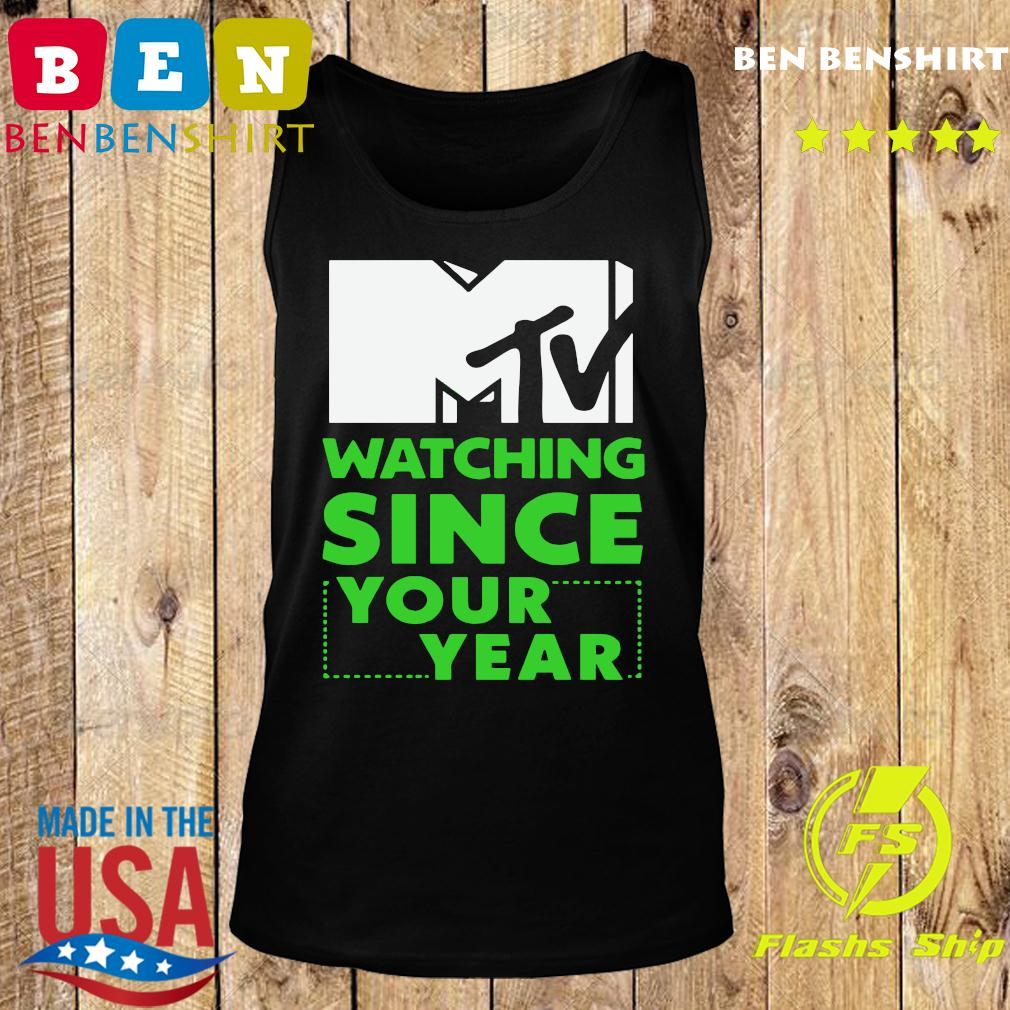 Mtv Personalized Watching Since Your Year Shirt Tank top